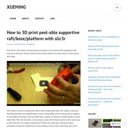How to 3D print peel-able supportive raft/base/platform with slic3r