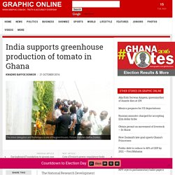 India supports greenhouse production of tomato in Ghana - Graphic Online -