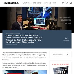 PROJECT VERITAS: CNN Jeff Zucker, Other Execs Suppressing Stories About Trump's Election Challenges And New York Post Hunter Biden Laptop