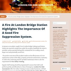 A Fire At London Bridge Station Highlights The Importance Of A Good Fire Suppression System.