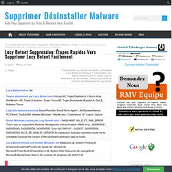 Lucy Botnet Suppression: Étapes Rapides Vers Supprimer Lucy Botnet Facilement - Supprimer Désinstaller Malware