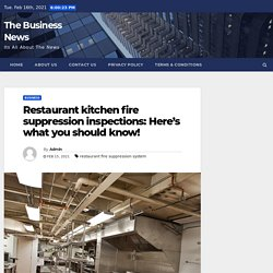 Restaurant kitchen fire suppression inspections: Here's what you should know! - The Business News