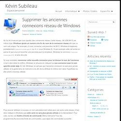Supprimer les anciennes connexions réseau de Windows - Kévin Subileau