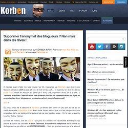 Supprimer l'anonymat des blogueurs ? Nan mais dans tes rêves !