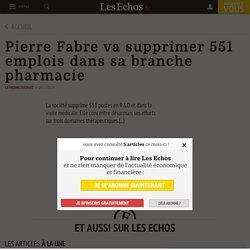 Pierre Fabre va supprimer 551 emplois dans sa branche pharmacie - Les Echos