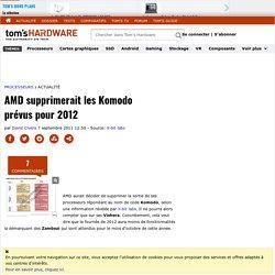 AMD supprimerait les Komodo prévus pour 2012