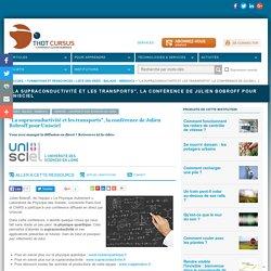 """""""La supraconductivité et les transports"""", la conférence de Julien Bobroff pour Unisciel"""