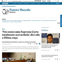 'Nós temos uma Suprema Corte totalmente acovardada', diz Lula a Dilma; ouça