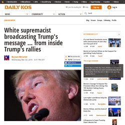 White supremacist broadcasting Trump's message ... from inside Trump's rallies