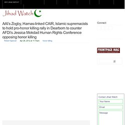 AAI's Zogby, Hamas-linked CAIR, Islamic supremacists to hold pro-honor killing rally in Dearborn to counter AFDI's Jessica Mokdad Human Rights Conference opposing honor killing