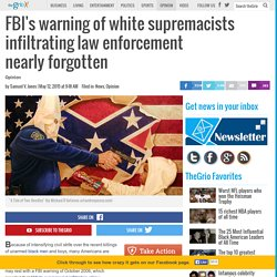 FBI's warning of white supremacists infiltrating law enforcement nearly forgotten