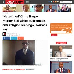 'Hate-filled' Chris Harper Mercer had white supremacy, anti-religion leanings, sources say