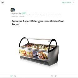 Supreme Aspect Referigerators- Mobile Cool Room