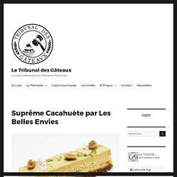 Suprême Cacahuète par Les Belles Envies - Le Tribunal des Gâteaux