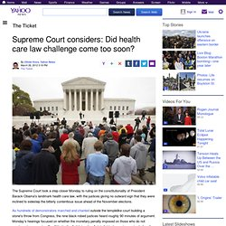 Supreme Court considers: Did health care law challenge come too soon?