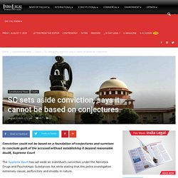 Supreme Court sets aside conviction, says it cannot be based on conjectures - India Legal