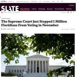 7/16/20: Supreme Court just stopped 1 million Floridians from voting in November.
