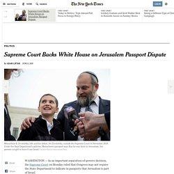 Supreme Court Backs White House on Jerusalem Passport Dispute