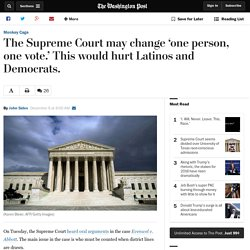 The Supreme Court may change 'one person, one vote.' This would hurt Latinos and Democrats.