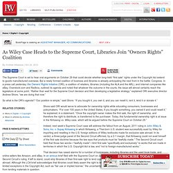 """As Wiley Case Heads to the Supreme Court, Libraries Join """"Owners Rights"""" Coalition"""