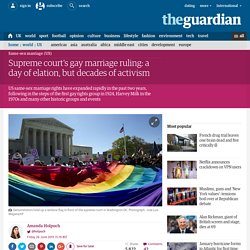 Supreme court's gay marriage ruling: a day of elation, but decades of activism