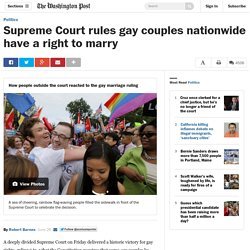 Supreme Court rules gay couples nationwide have a right to marry