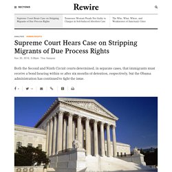Supreme Court Hears Case on Stripping Migrants of Due Process Rights - Rewire