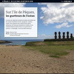 Sur l'île de Pâques, les guetteurs de l'océan
