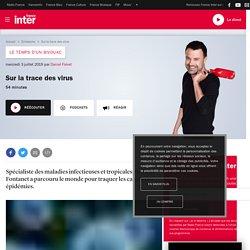 FRANCE INTER 03/07/19 LE TEMPS D'UN BIVOUAC - Sur la trace des virus