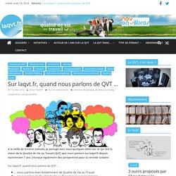 Sur laqvt.fr, quand nous parlons de QVT ...