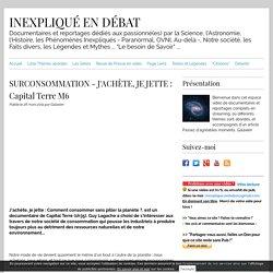 SURCONSOMMATION - J'ACHÈTE, JE JETTE : Capital Terre M6