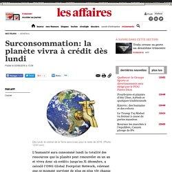 Surconsommation: la planète vivra à crédit dès lundi