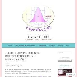 «Le livre des vrais surdoués. Surdoués et heureux !» – Béatrice Millêtre – Over the 130