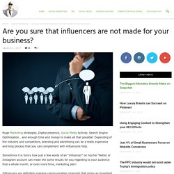 Are you sure that influencers are not made for your business?