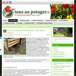 En tas, en surface ou lombricompost : quel compost adopter ?
