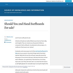 Should You 2nd Hand Surfboards For sale? – Source of Knowledge and Information