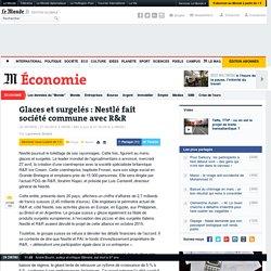 Glaces et surgelés: Nestlé fait société commune avec R&R