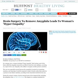 Brain Surgery To Remove Amygdala Leads To Woman's 'Hyper Empathy'