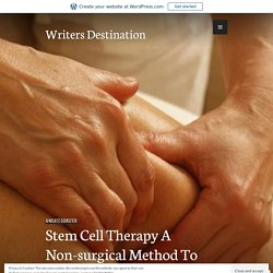 Stem Cell Therapy A Non-surgical Method To Cure Chronic Diseases – Writers Destination