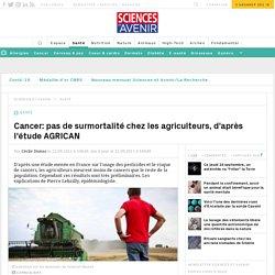 Cancer: pas de surmortalité chez les agriculteurs, d'après l'étude AGRICAN