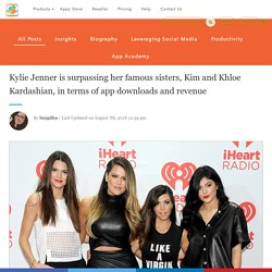 Kylie Jenner is surpassing her famous sisters, Kim and Khloe Kardashian, in terms of app downloads and revenue