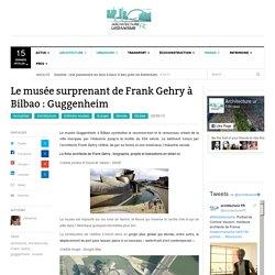 Le musée surprenant de Franck Gehry à Bilbao : Guggenheim