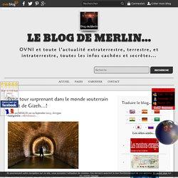 Petit tour surprenant dans le monde souterrain secret de Gizeh…! - Le blog de Merlin...