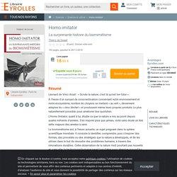 Homo imitator - La surprenante histoire du biomimétisme - Thierry de...