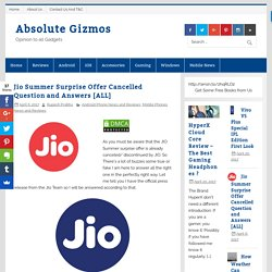 Jio Summer Surprise Offer Cancelled Question and Answers [ALL] - Absolute Gizmos