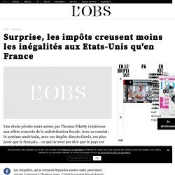 Surprise, les impôts creusent moins les inégalités aux Etats-Unis qu'en France