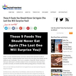 These 9 Foods You Should Never Eat Again (The Last One Will Surprise You)!