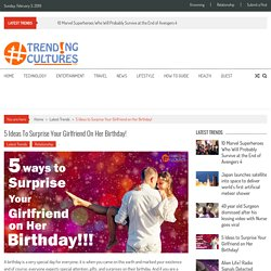5 Ideas to Surprise Your Girlfriend on Her Birthday! » Trending Cultures