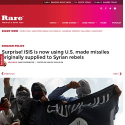 Surprise! ISIS is now using U.S. made missiles originally supplied to Syrian ...