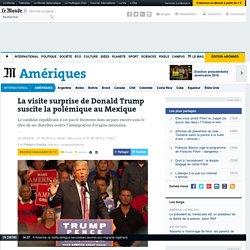 La visite surprise de Donald Trump suscite la polémique au Mexique